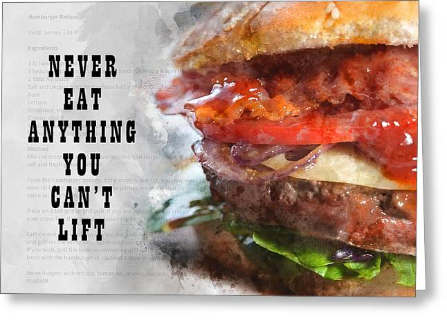Never Eat Anything You Cant Lift Greeting Card