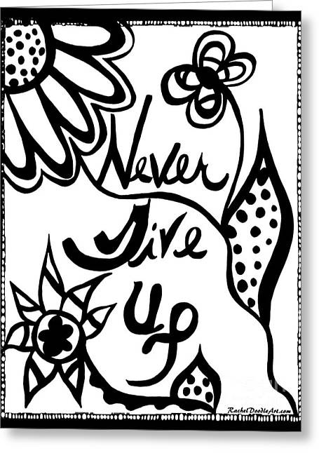 Greeting Card featuring the drawing Never Give Up by Rachel Maynard
