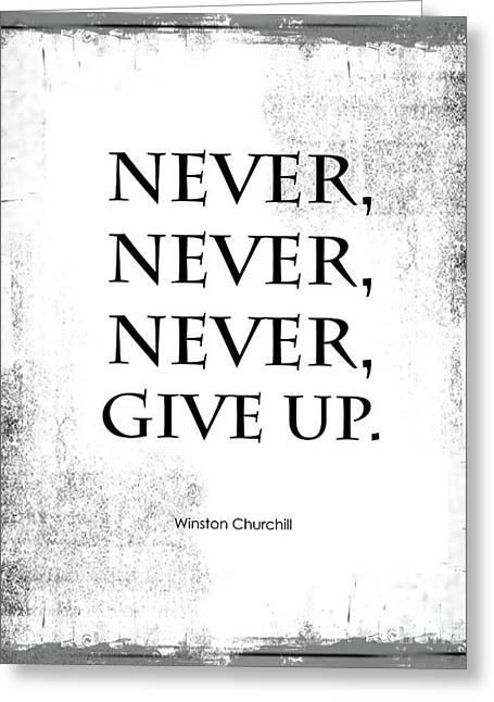 Motivational Poster Greeting Cards - Never Never Never Give Up Quote Greeting Card by Kate McKenna