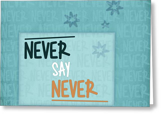 Never Say Never Greeting Card