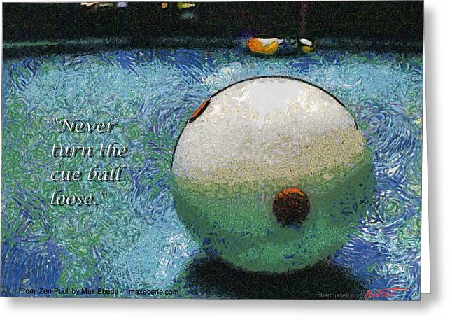 Never Turn The Cue Ball Loose Greeting Card