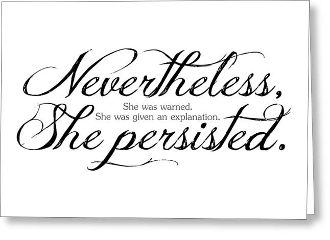 Nevertheless She Persisted - Dark Lettering Greeting Card by Cynthia Decker