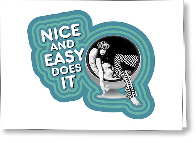 Nice And Easy Does It Greeting Card