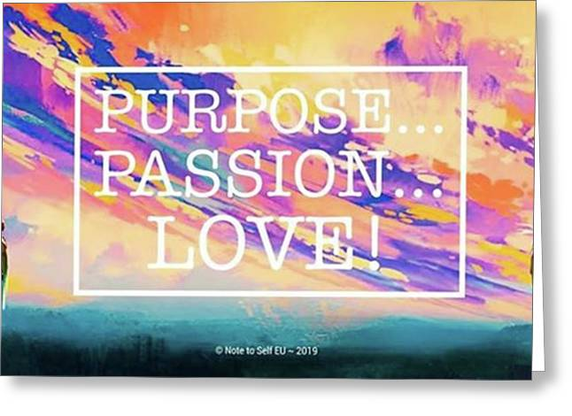 Purpose Passion Love - Quote Greeting Card
