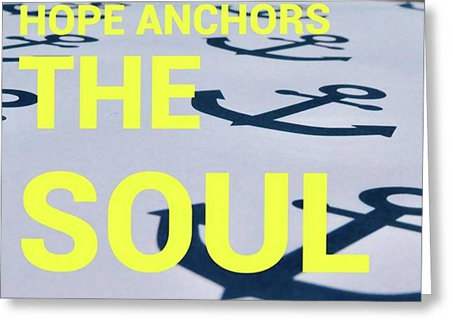 Hope Anchors The Soul - Quote Greeting Card