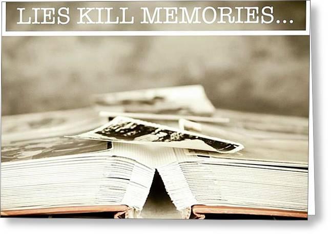 Lies Kills Memories - Quote Greeting Card
