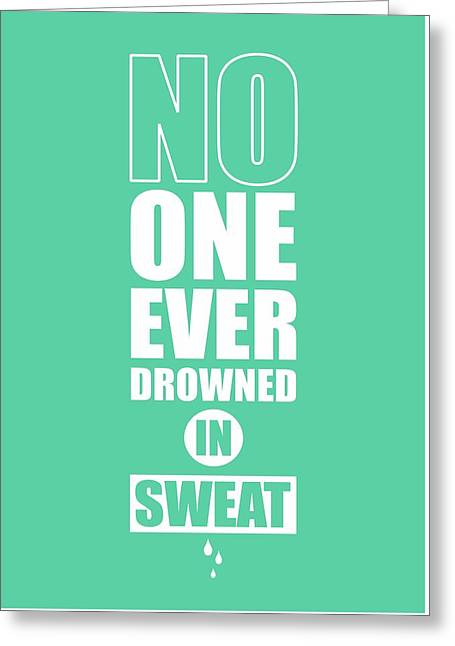 No One Ever Drowned In Sweat Gym Inspirational Quotes Poster Greeting Card by Lab No 4