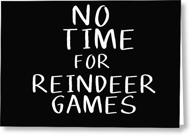 No Time For Reindeer Games Black- Art By Linda Woods Greeting Card