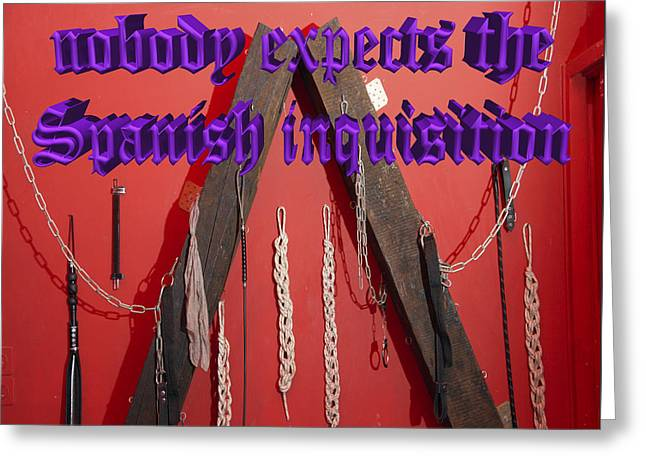 Nobody Expects The Spanish Inquisition  Greeting Card by Humorous Quotes
