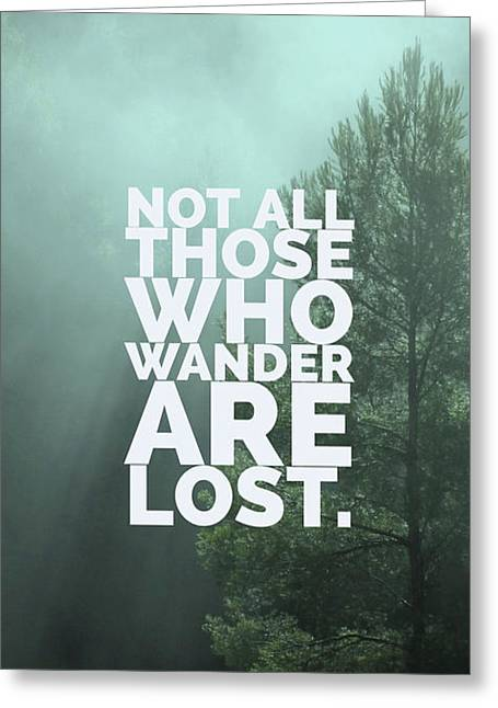 Not All Those Who Wander Are Lost Phone Case Greeting Card
