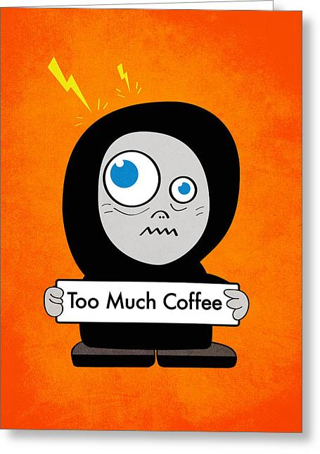 Not Too Much Coffee Greeting Card
