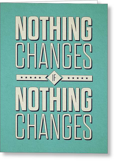Nothing Changes If Nothing Changes Inspirational Quotes Poster Greeting Card