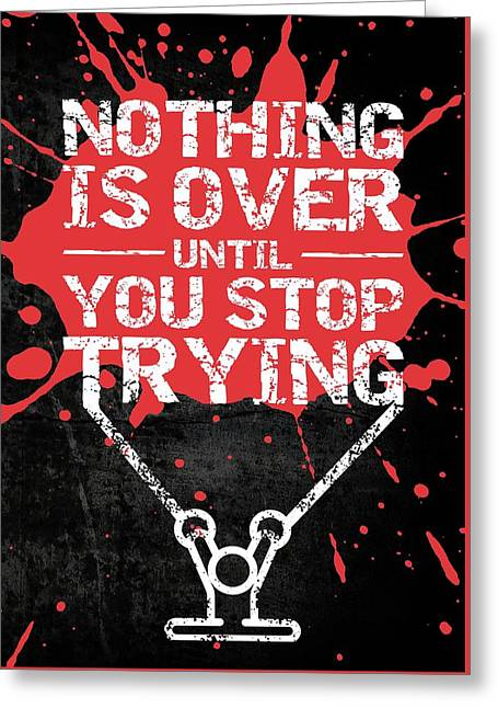 Nothing Is Over Until You Stop Trying Gym Motivational Quotes Poster Greeting Card by Lab No 4
