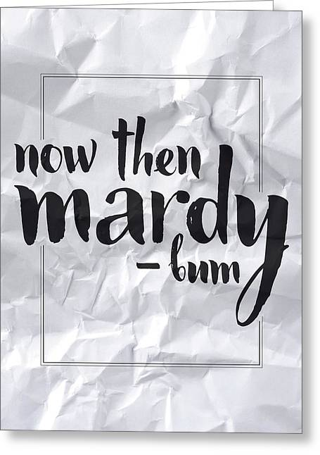 Now Then Mardy Bum Greeting Card by Samuel Whitton