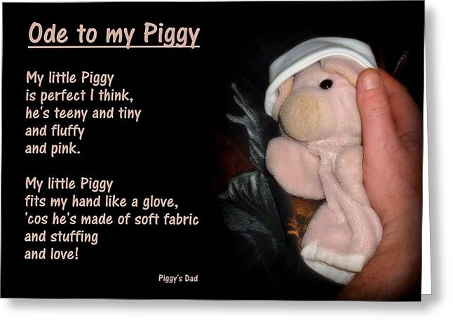 Ode To My Piggy Greeting Card by Piggy