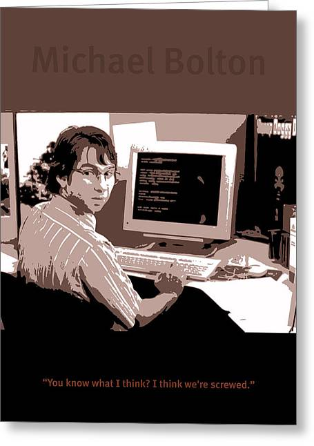Office Space Michael Bolton Movie Quote Poster Series 004 Greeting Card by Design Turnpike
