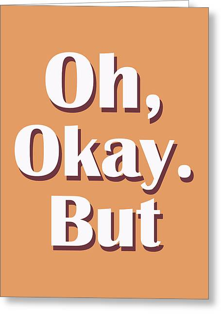 Oh, Okay. But..typography Print Greeting Card