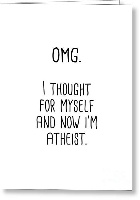 Omg I Thought For Myself Now I'm Atheist Greeting Card