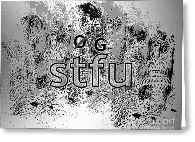 Omg Stfu Greeting Card by Linda Seacord