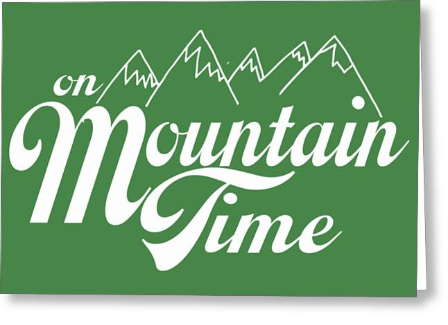 On Mountain Time Greeting Card