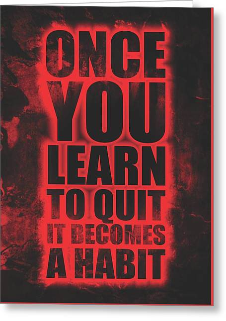 Once You Learn To Quit It Becomes A Habit Gym Motivational Quotes Poster Greeting Card by Lab No 4