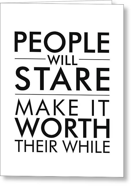 People Will Stare, Make It Worth Their While Greeting Card