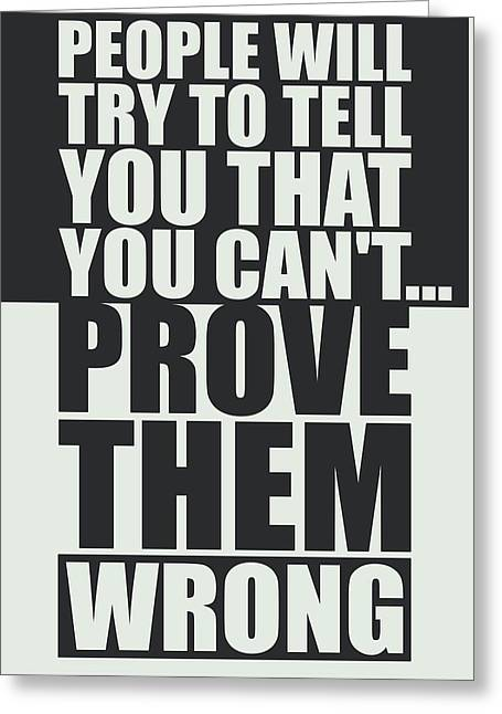 People Will Try To Tell You That You Cannot Prove Them Wrong Inspirational Quotes Poster Greeting Card by Lab No 4