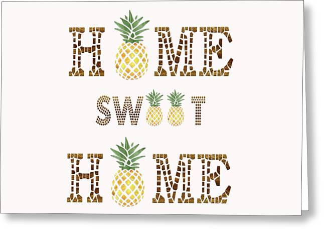 Greeting Card featuring the digital art Pineapple Home Sweet Home Typography by Georgeta Blanaru