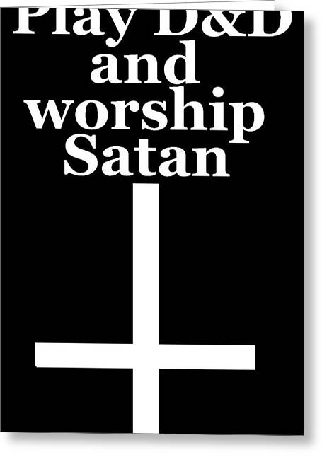 Play Dungeons And Dragons And Worship Satan Greeting Card