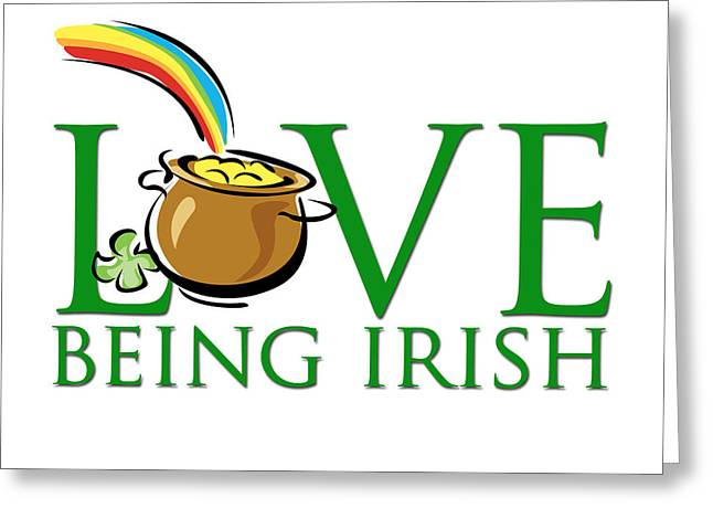 Pot Of Gold Love Being Irish Greeting Card by Greg Slocum