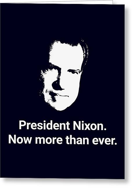 President Nixon - Now More Than Ever Greeting Card by War Is Hell Store