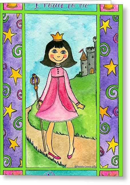 Proud To Be A Princess Greeting Card by Pamela  Corwin