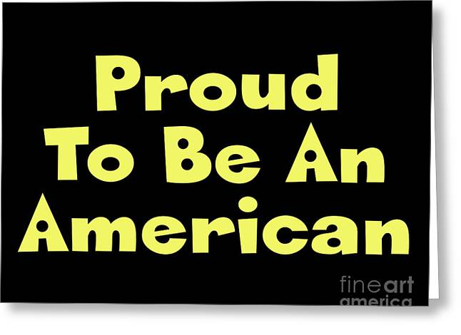 Proud To Be An American Greeting Card by Flex
