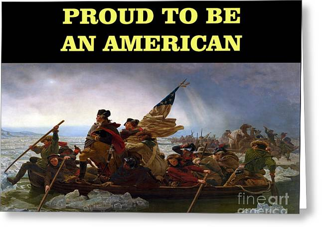 Proud To Be An American-washington Crossing The Deleware Greeting Card by Flex