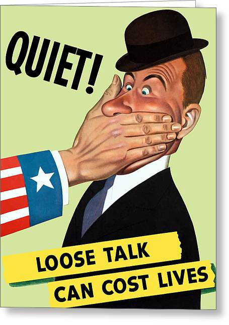 Quiet - Loose Talk Can Cost Lives  Greeting Card