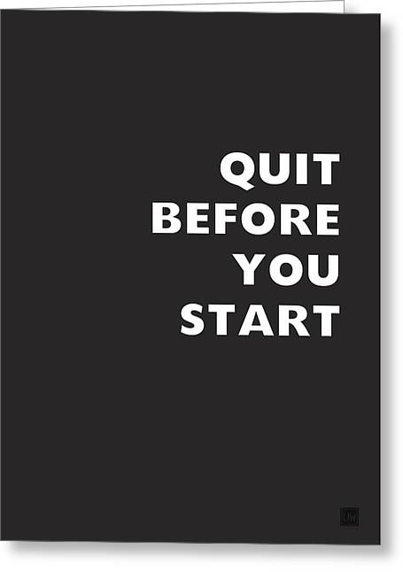 Quit Before You Start- Art By Linda Woods Greeting Card by Linda Woods
