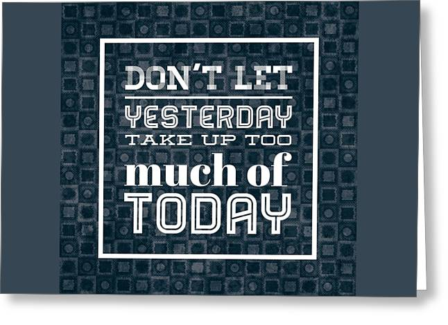 Quote Dont Let Yesterday Take Up Too Much Of Today Greeting Card