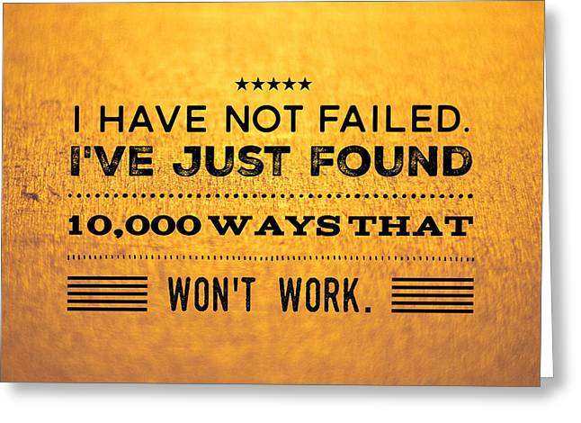 Quote I Have Not Failed I Have Just Found 10000 Ways That Wont Work Greeting Card