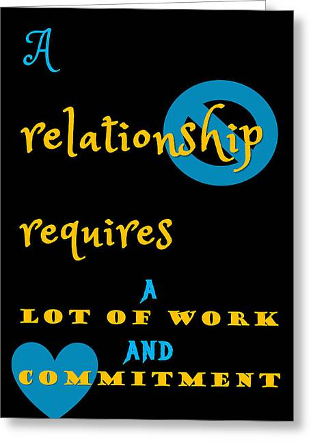 Quote Print - A Relationship Requires A Lot Of Work And Commitment Greeting Card by Sathish S
