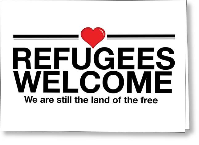 Refugees Welcome Greeting Card by Greg Slocum
