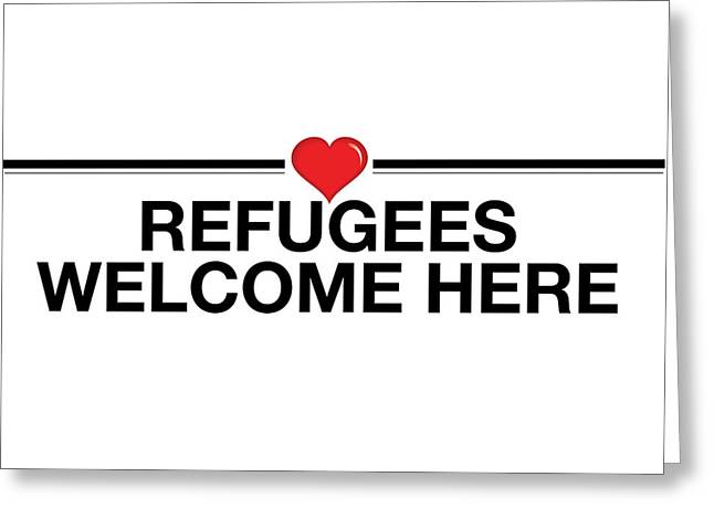 Refugees Welcome Here Greeting Card by Greg Slocum