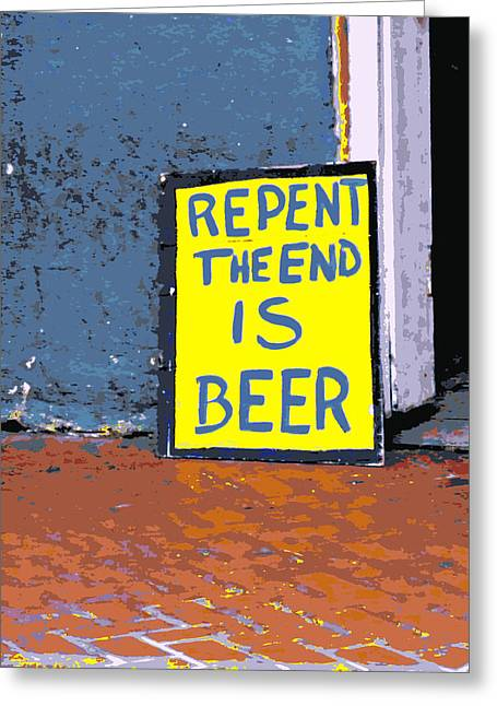 Repent The End Is Beer Greeting Card