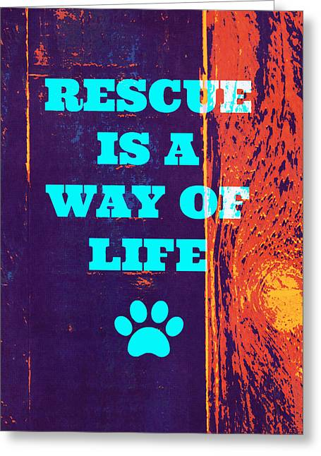 Rescue Is A Way Of Life 2 Greeting Card by Brandi Fitzgerald