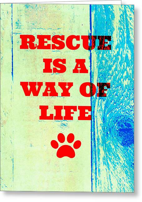 Rescue Is A Way Of Life Greeting Card by Brandi Fitzgerald