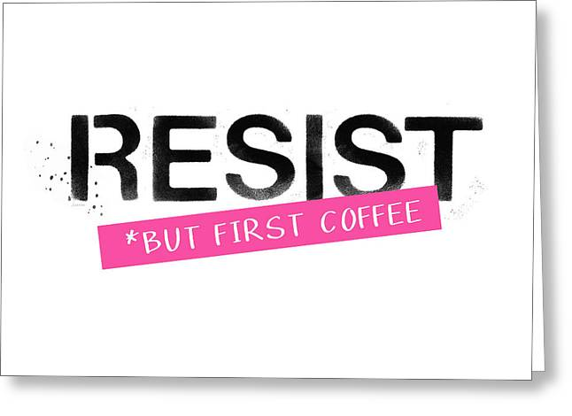 Resist But First Coffee- Art By Linda Woods Greeting Card by Linda Woods