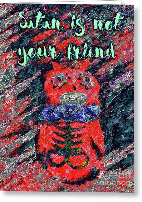 Satan Is Not Your Friend Greeting Card by Davy Cheng