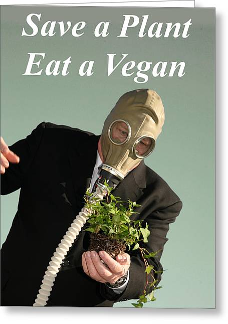 Save A Plant Eat A Vegan Greeting Card by Michael Ledray