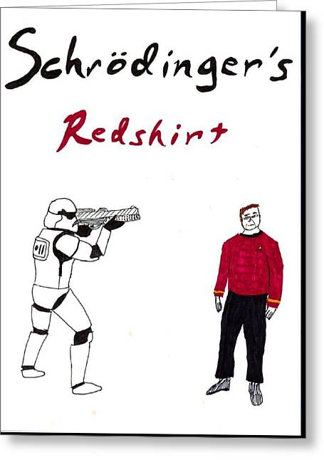 Schrodingers Redshirt Greeting Card by David S Reynolds