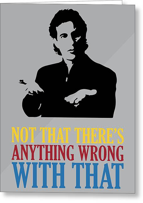 Seinfeld Poster Jerry Seinfeld Quote - Not That There's Anything Wrong With That Greeting Card by Beautify My Walls