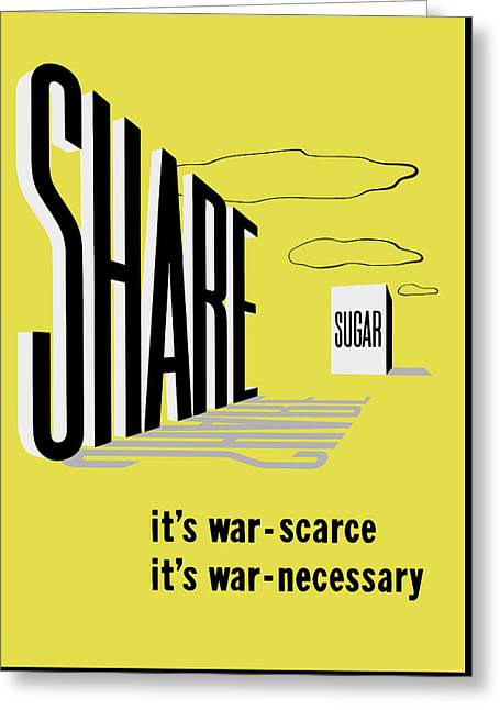 Share Sugar - It's War Scarce Greeting Card by War Is Hell Store